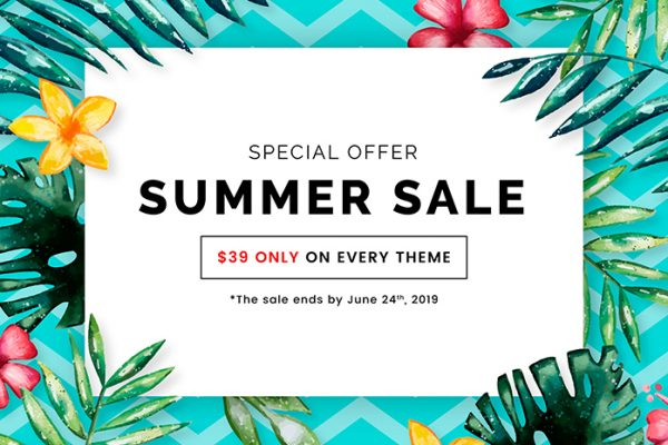 Summer Sale 2019 Starts Now! $39 on Any Theme.